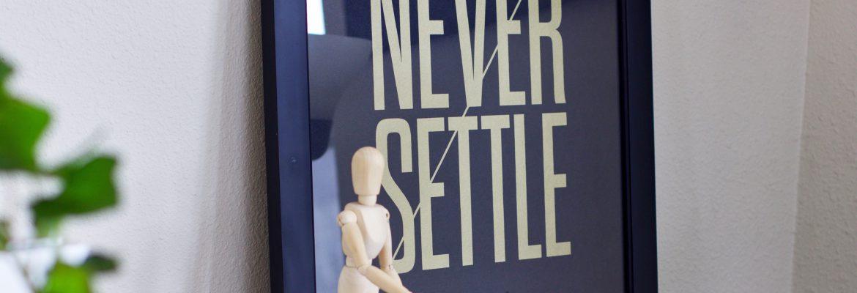 Inspire designz: Photo on desk saying never settle